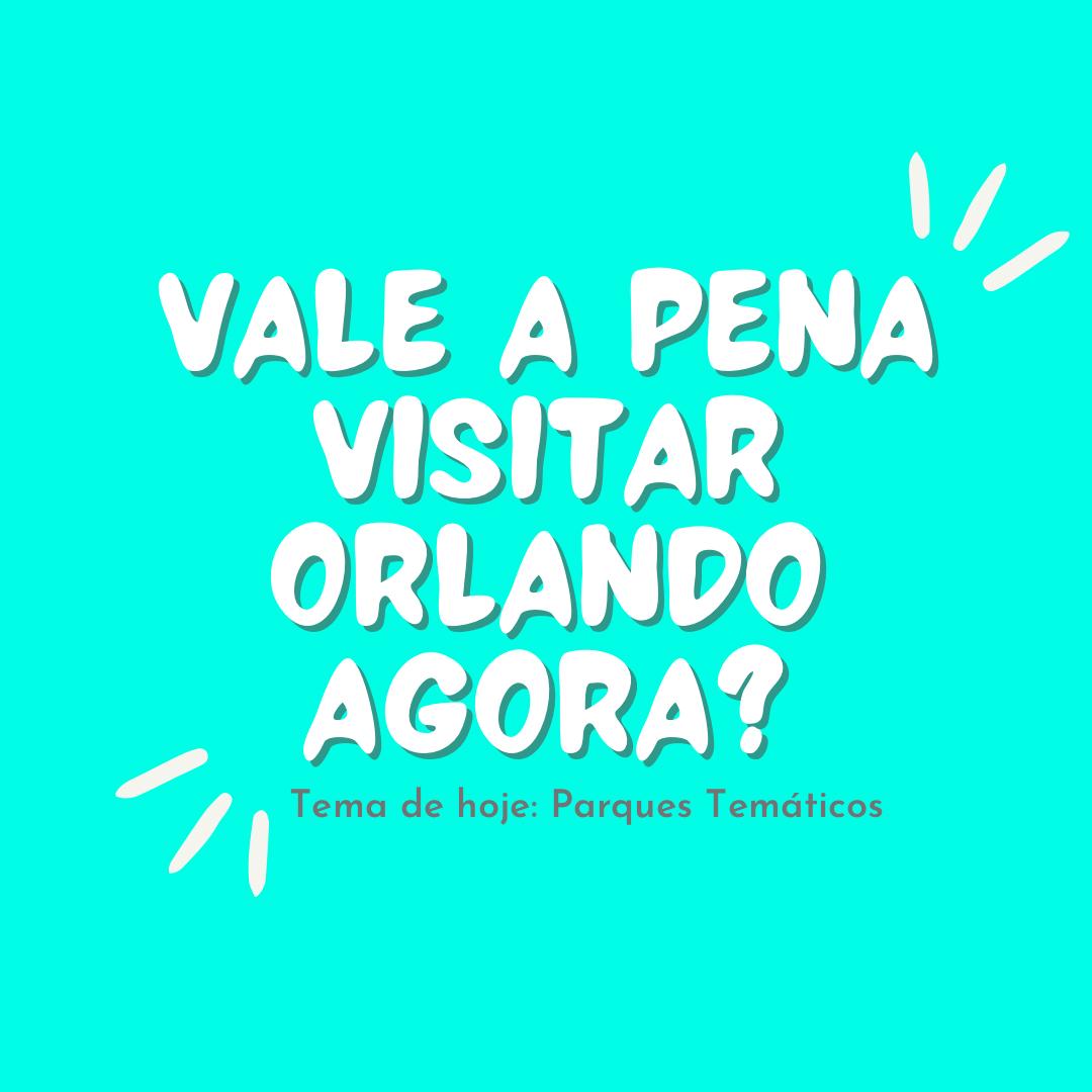 Vale a pena visitar Orlando agora? Parques Temáticos