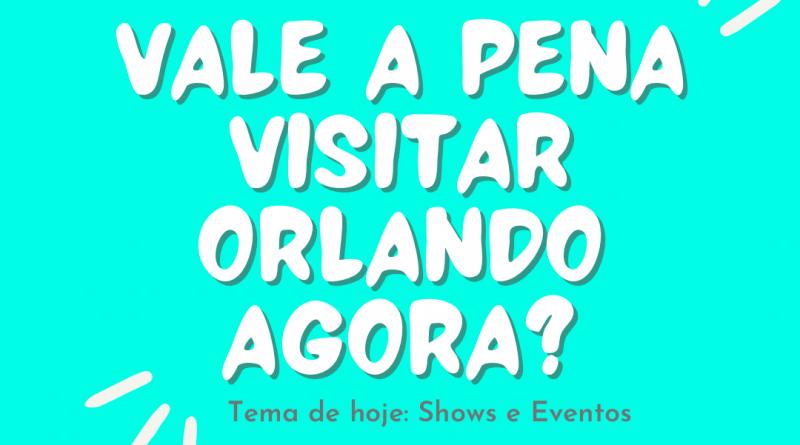 Vale a pena visitar Orlando agora? Tema: shows e eventos